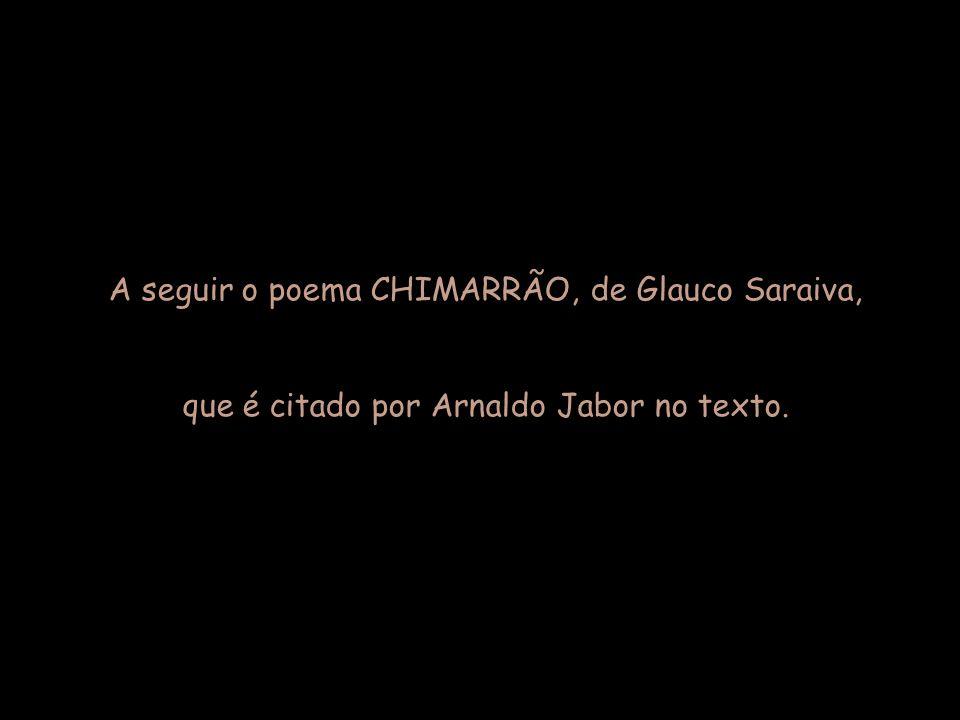 A seguir o poema CHIMARRÃO, de Glauco Saraiva,