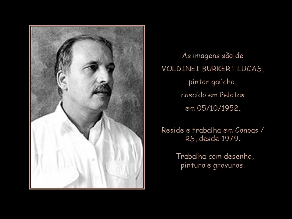 VOLDINEI BURKERT LUCAS, pintor gaúcho, nascido em Pelotas