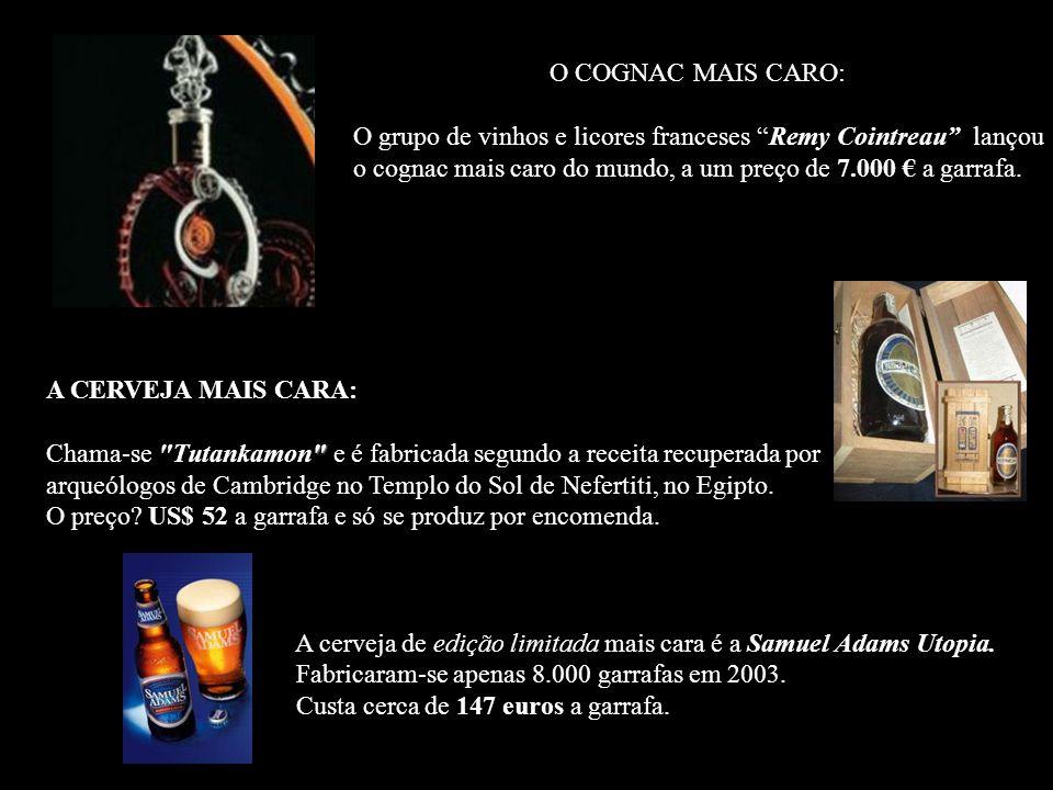 O COGNAC MAIS CARO: O grupo de vinhos e licores franceses Remy Cointreau lançou o cognac mais caro do mundo, a um preço de 7.000 € a garrafa.