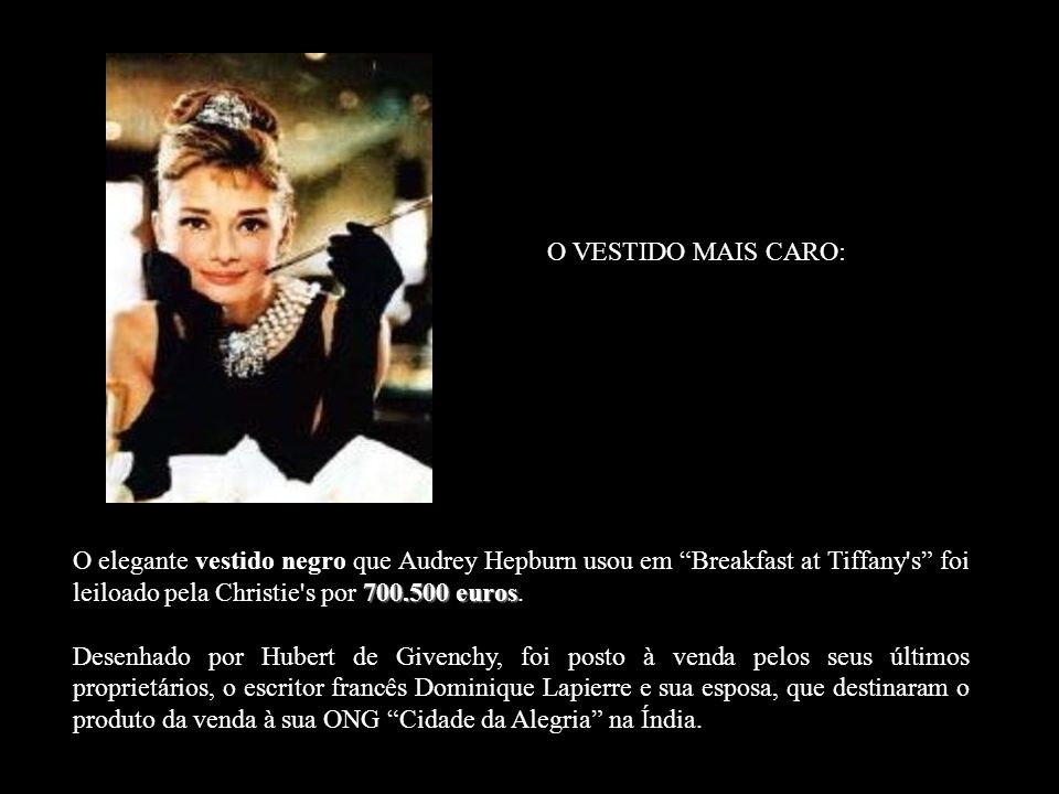 O VESTIDO MAIS CARO: O elegante vestido negro que Audrey Hepburn usou em Breakfast at Tiffany s foi leiloado pela Christie s por 700.500 euros.