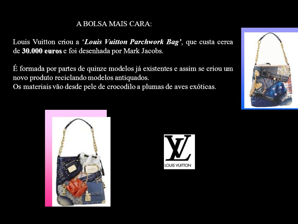 A BOLSA MAIS CARA: Louis Vuitton criou a 'Louis Vuitton Parchwork Bag', que custa cerca de 30.000 euros e foi desenhada por Mark Jacobs.