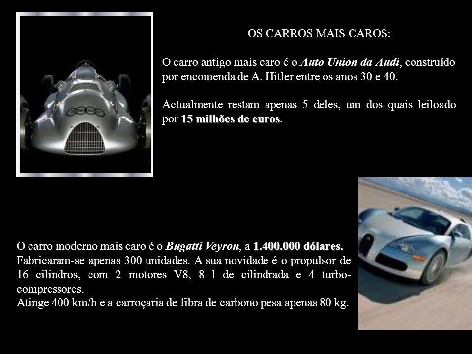 OS CARROS MAIS CAROS: O carro antigo mais caro é o Auto Union da Audi, construído por encomenda de A. Hitler entre os anos 30 e 40.