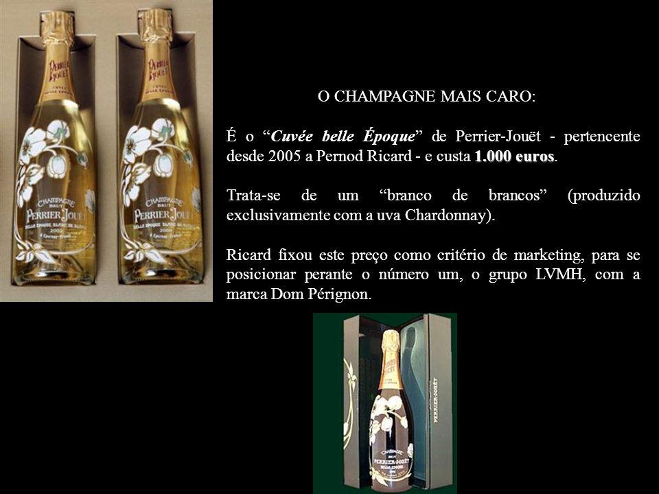O CHAMPAGNE MAIS CARO: É o Cuvée belle Époque de Perrier-Jouët - pertencente desde 2005 a Pernod Ricard - e custa 1.000 euros.