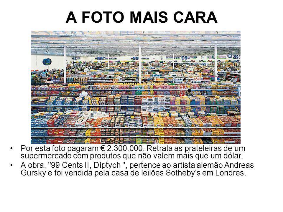 A FOTO MAIS CARA Por esta foto pagaram € 2.300.000. Retrata as prateleiras de um supermercado com produtos que não valem mais que um dólar.