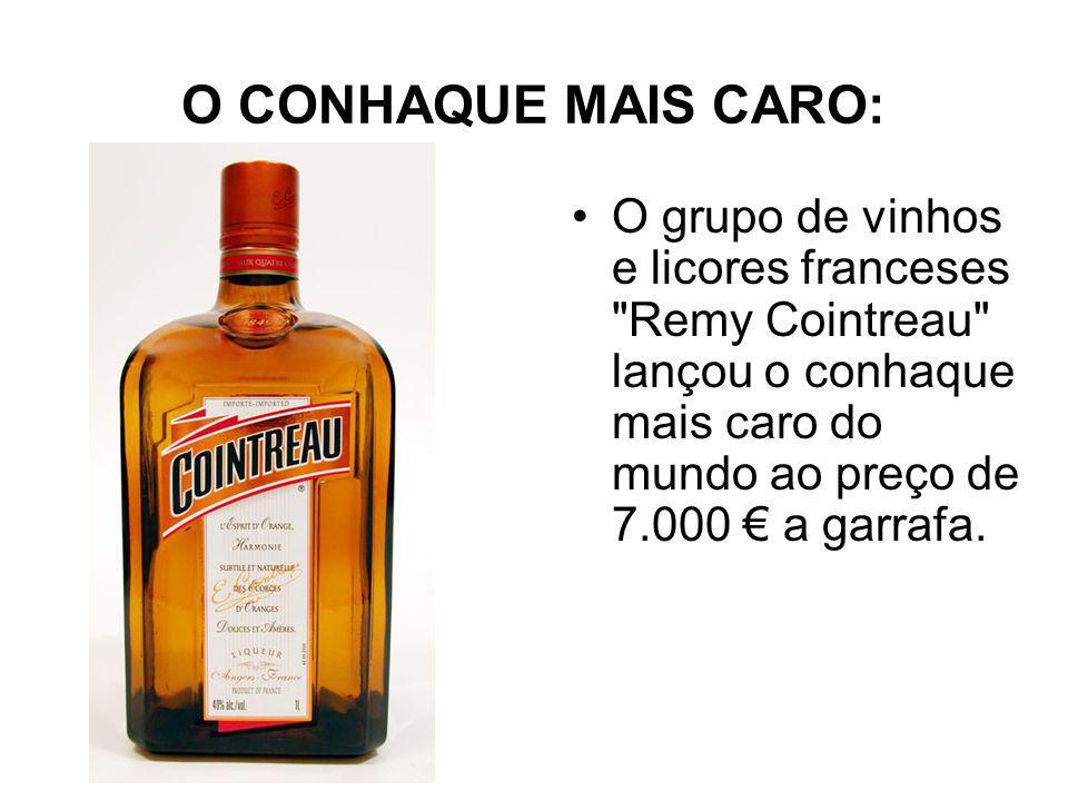 O CONHAQUE MAIS CARO: O grupo de vinhos e licores franceses Remy Cointreau lançou o conhaque mais caro do mundo ao preço de 7.000 € a garrafa.