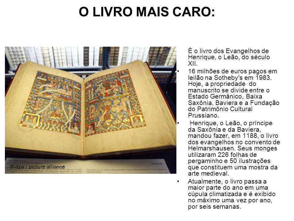 O LIVRO MAIS CARO: É o livro dos Evangelhos de Henrique, o Leão, do século XII.