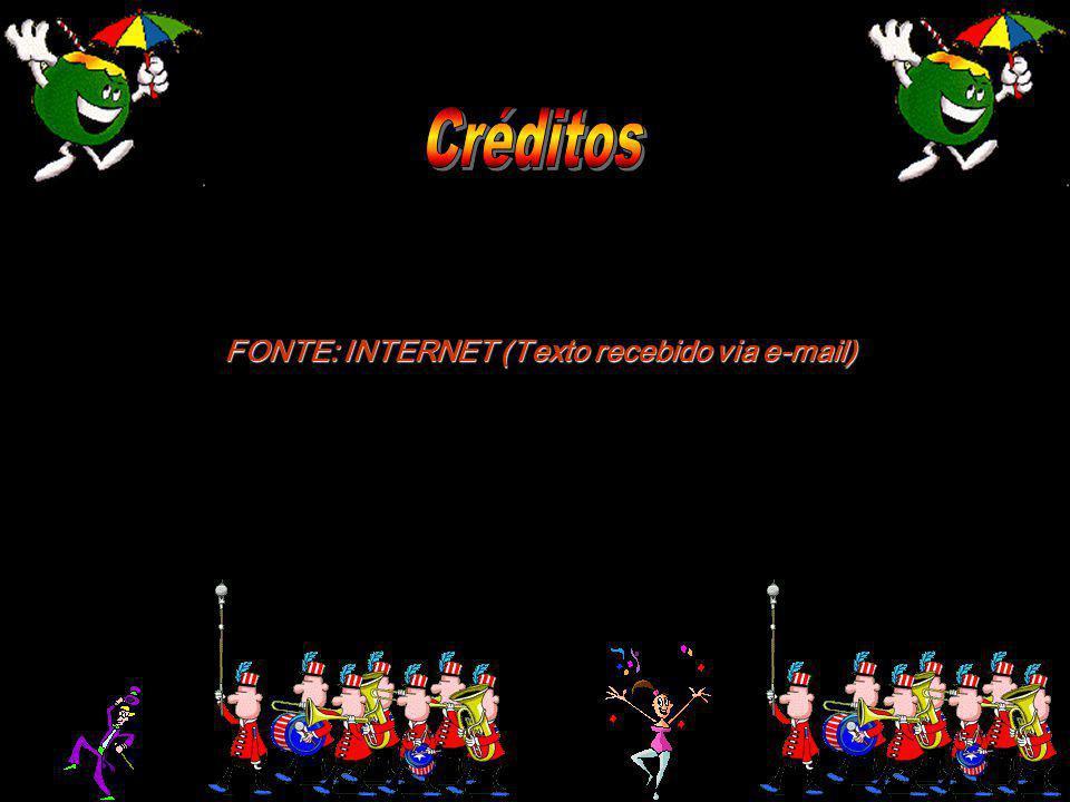 FONTE: INTERNET (Texto recebido via e-mail)
