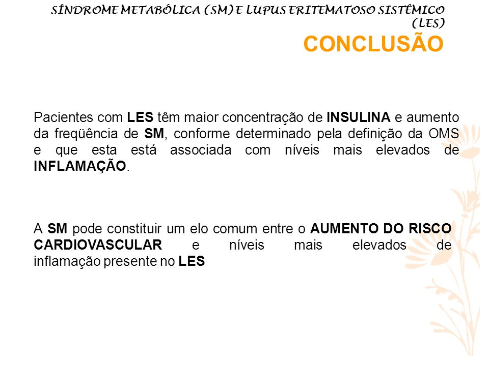 SÍNDROME METABÓLICA (SM) E LUPUS ERITEMATOSO SISTÊMICO (LES) CONCLUSÃO