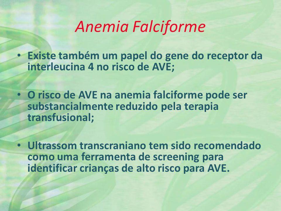Anemia Falciforme Existe também um papel do gene do receptor da interleucina 4 no risco de AVE;