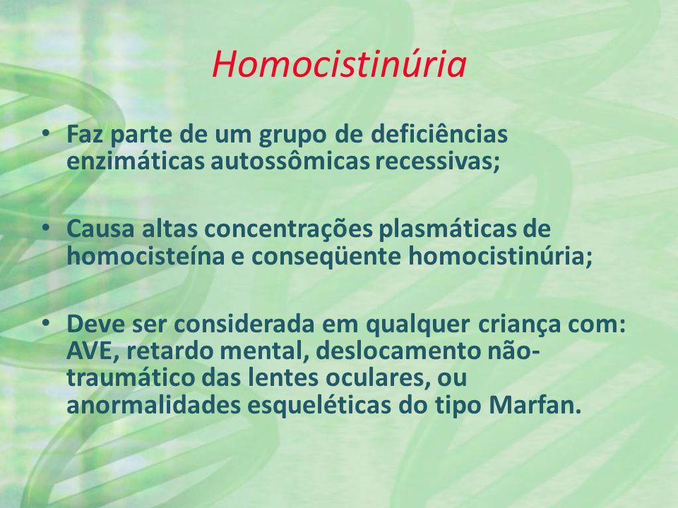 Homocistinúria Faz parte de um grupo de deficiências enzimáticas autossômicas recessivas;