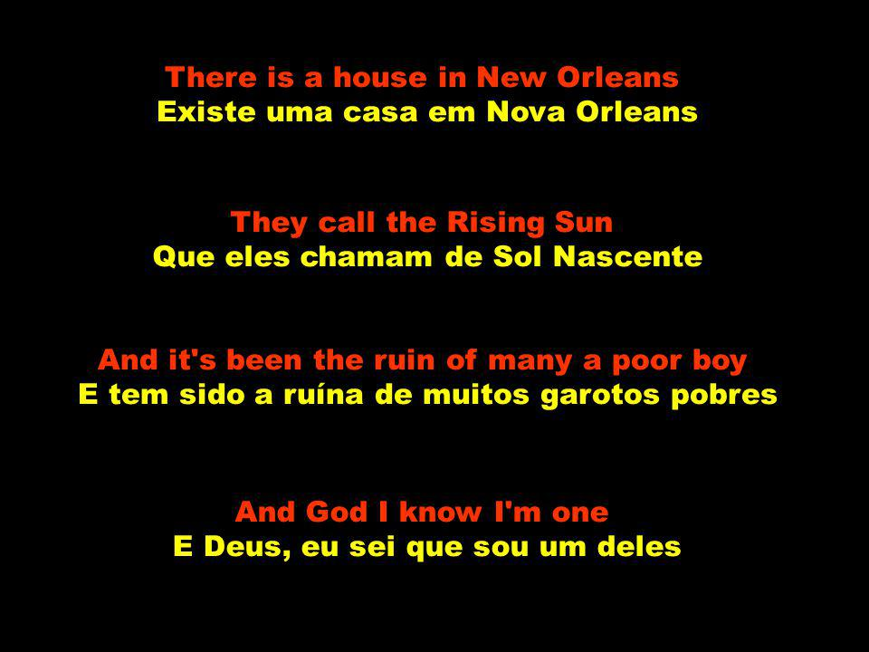 There is a house in New Orleans Existe uma casa em Nova Orleans