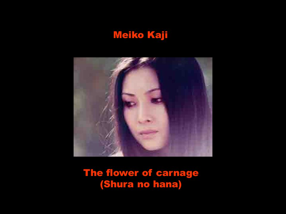Meiko Kaji The flower of carnage (Shura no hana)