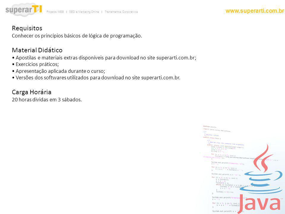 Requisitos Conhecer os princípios básicos de lógica de programação.