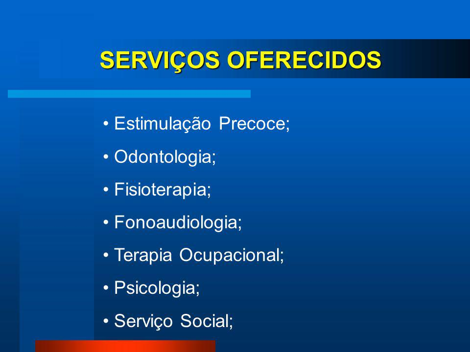 SERVIÇOS OFERECIDOS Estimulação Precoce; Odontologia; Fisioterapia;