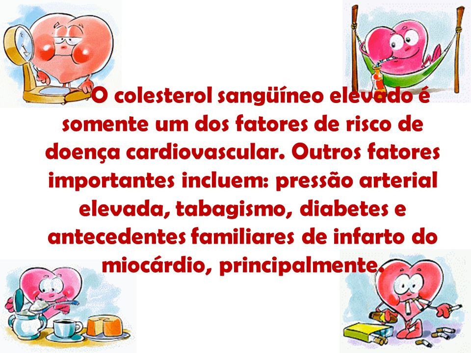 O colesterol sangüíneo elevado é somente um dos fatores de risco de doença cardiovascular.