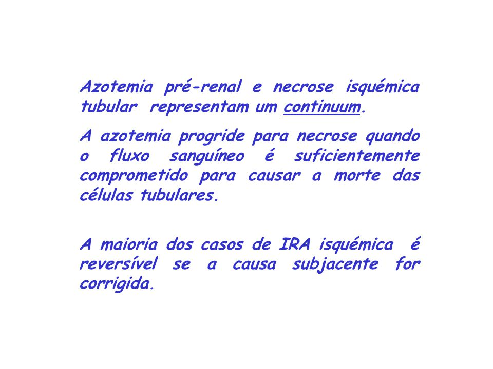 Azotemia pré-renal e necrose isquémica tubular representam um continuum.