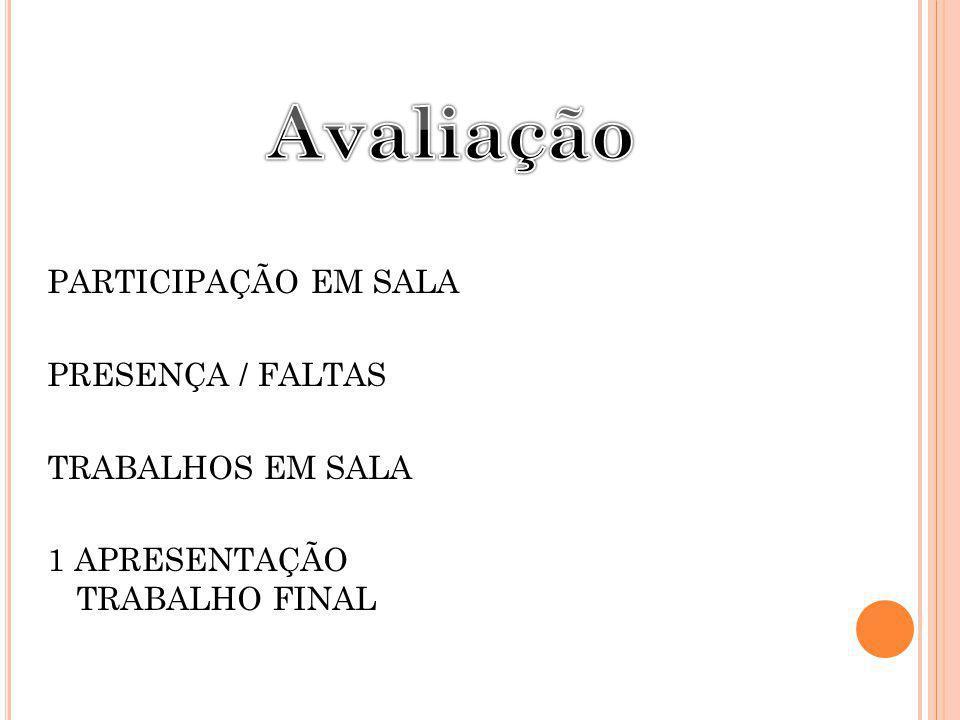 Avaliação PARTICIPAÇÃO EM SALA PRESENÇA / FALTAS TRABALHOS EM SALA 1 APRESENTAÇÃO TRABALHO FINAL