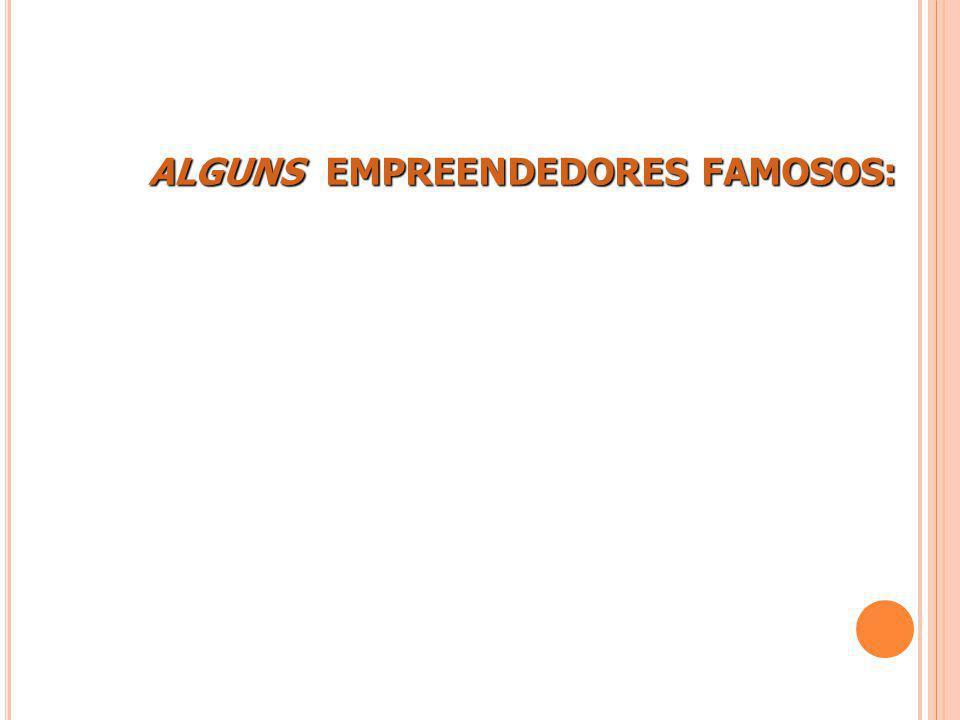 ALGUNS EMPREENDEDORES FAMOSOS: