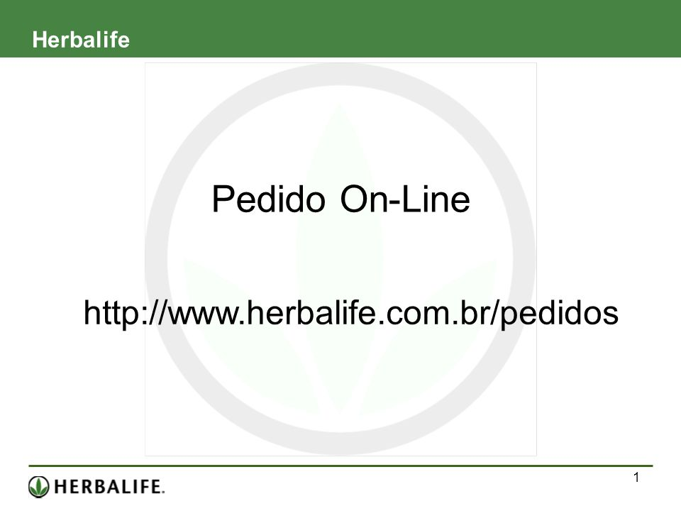 Pedido On-Line http://www.herbalife.com.br/pedidos Herbalife