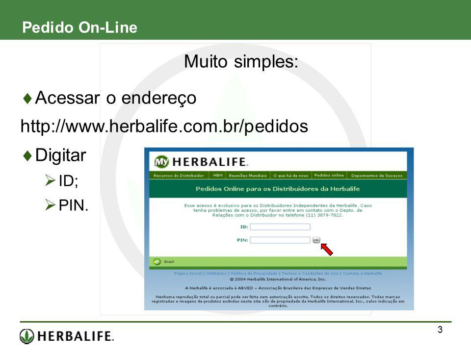 Muito simples: Acessar o endereço http://www.herbalife.com.br/pedidos