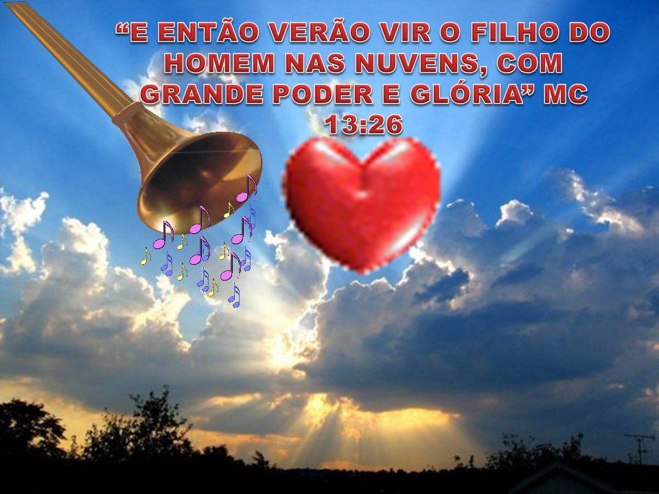 E ENTÃO VERÃO VIR O FILHO DO HOMEM NAS NUVENS, COM GRANDE PODER E GLÓRIA MC 13:26