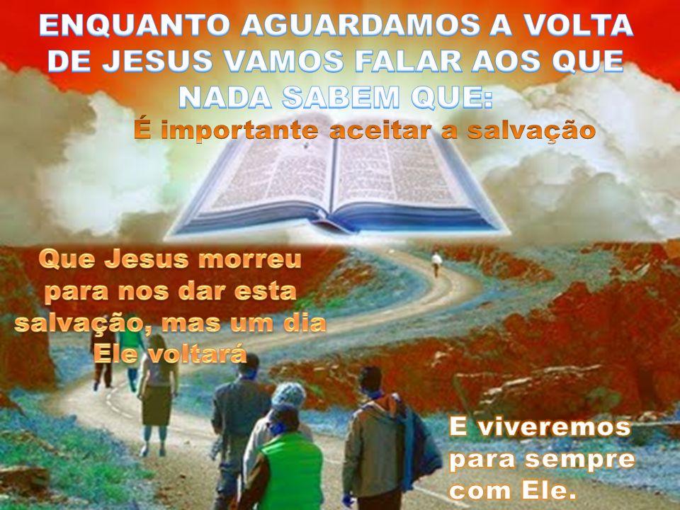 Que Jesus morreu para nos dar esta salvação, mas um dia Ele voltará