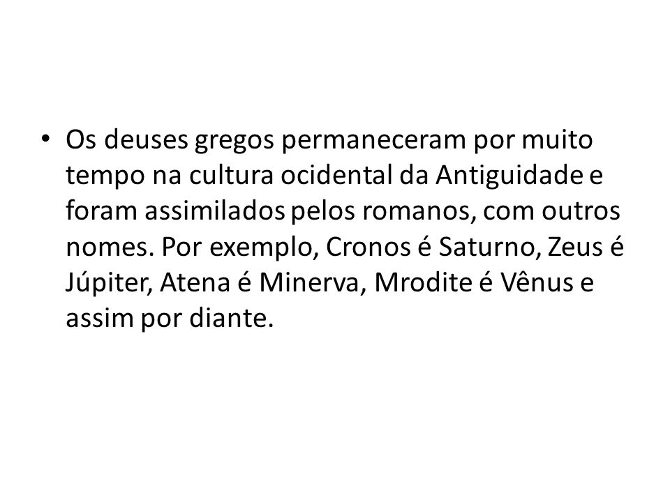Os deuses gregos permaneceram por muito tempo na cultura ocidental da Antiguidade e foram assimilados pelos romanos, com outros nomes.