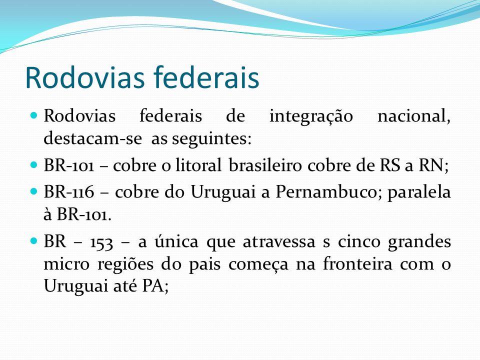 Rodovias federais Rodovias federais de integração nacional, destacam-se as seguintes: BR-101 – cobre o litoral brasileiro cobre de RS a RN;