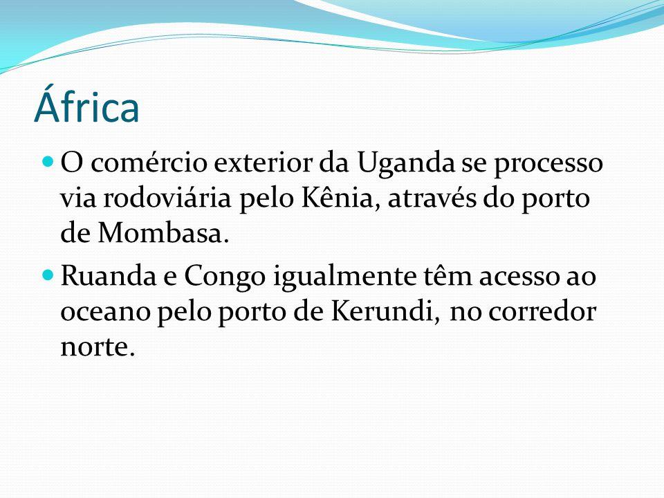 África O comércio exterior da Uganda se processo via rodoviária pelo Kênia, através do porto de Mombasa.
