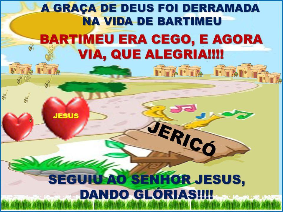 JERICÓ BARTIMEU ERA CEGO, E AGORA VIA, QUE ALEGRIA!!!!