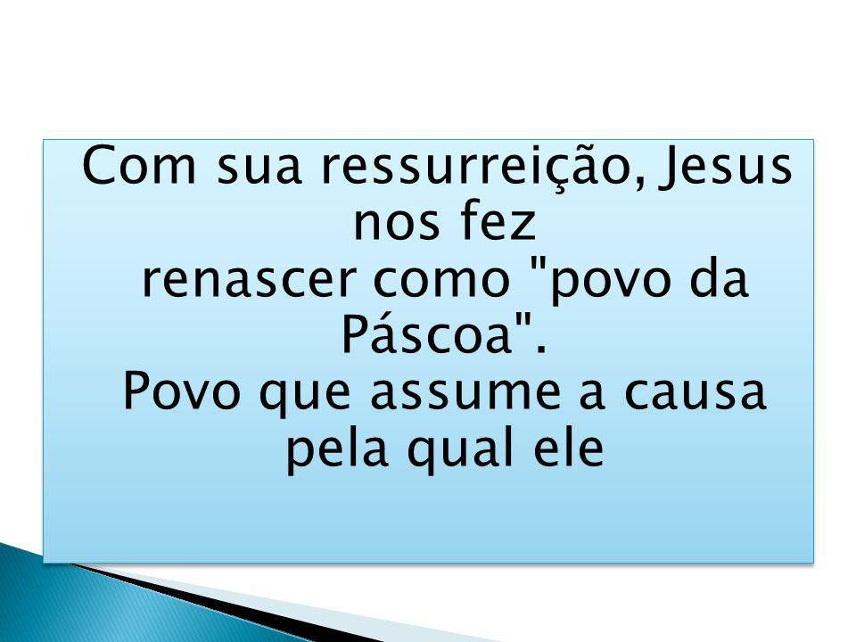 Com sua ressurreição, Jesus nos fez renascer como povo da Páscoa