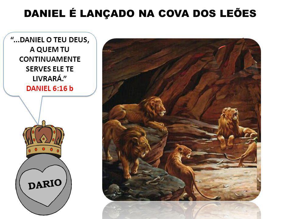 ...DANIEL O TEU DEUS, A QUEM TU CONTINUAMENTE SERVES ELE TE LIVRARÁ.