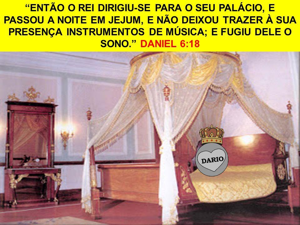 ENTÃO O REI DIRIGIU-SE PARA O SEU PALÁCIO, E PASSOU A NOITE EM JEJUM, E NÃO DEIXOU TRAZER À SUA PRESENÇA INSTRUMENTOS DE MÚSICA; E FUGIU DELE O SONO. DANIEL 6:18