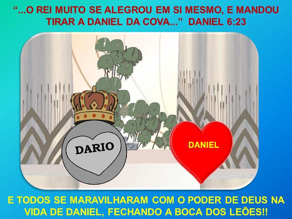 . O REI MUITO SE ALEGROU EM SI MESMO, E MANDOU TIRAR A DANIEL DA COVA