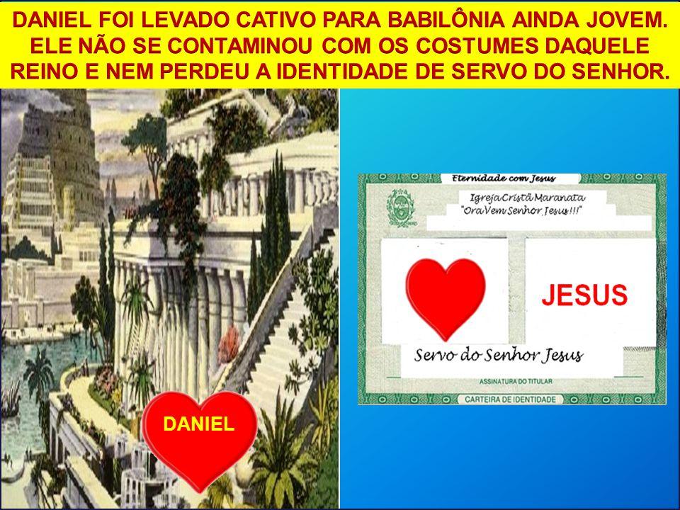 DANIEL FOI LEVADO CATIVO PARA BABILÔNIA AINDA JOVEM
