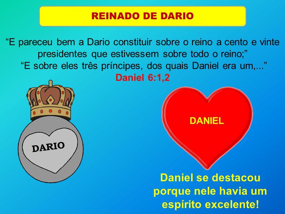 Daniel se destacou porque nele havia um espírito excelente!