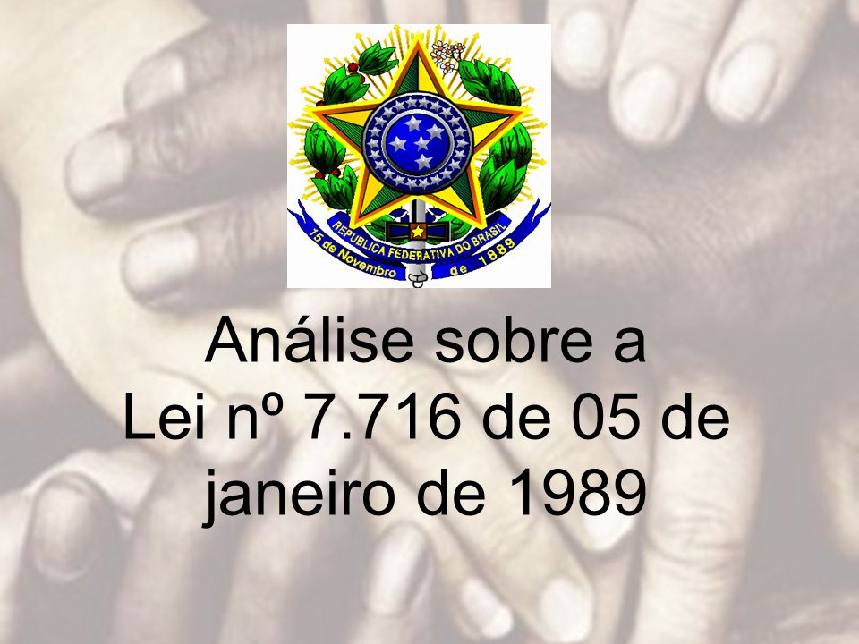 Análise sobre a Lei nº 7.716 de 05 de janeiro de 1989