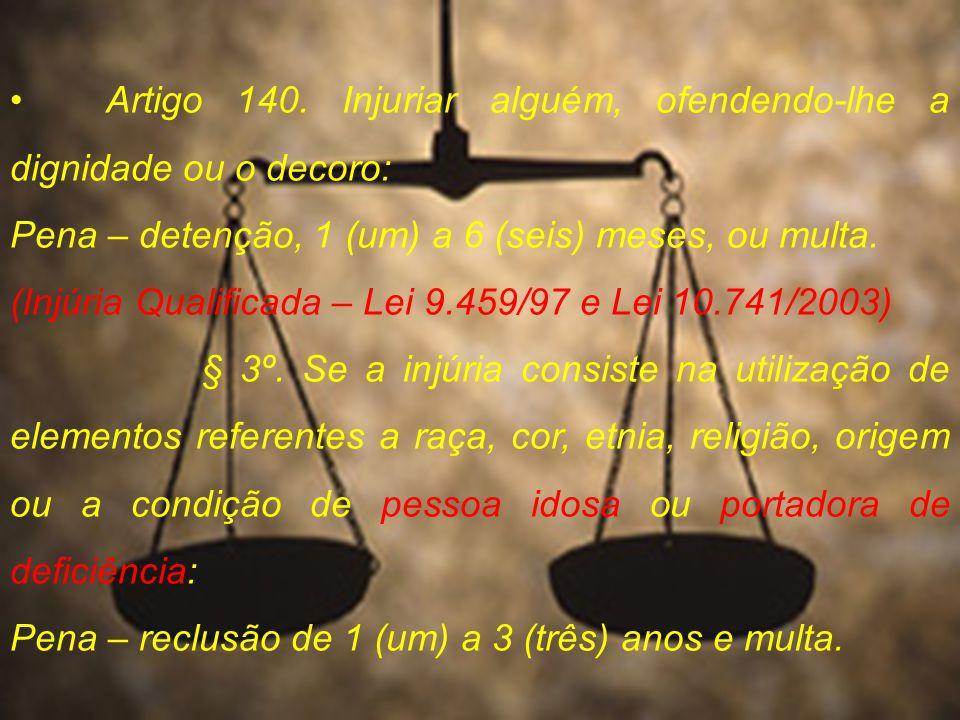 Artigo 140. Injuriar alguém, ofendendo-lhe a dignidade ou o decoro: