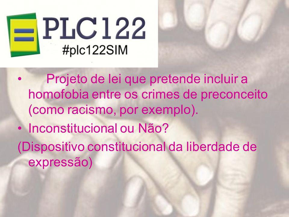 Projeto de lei que pretende incluir a homofobia entre os crimes de preconceito (como racismo, por exemplo).