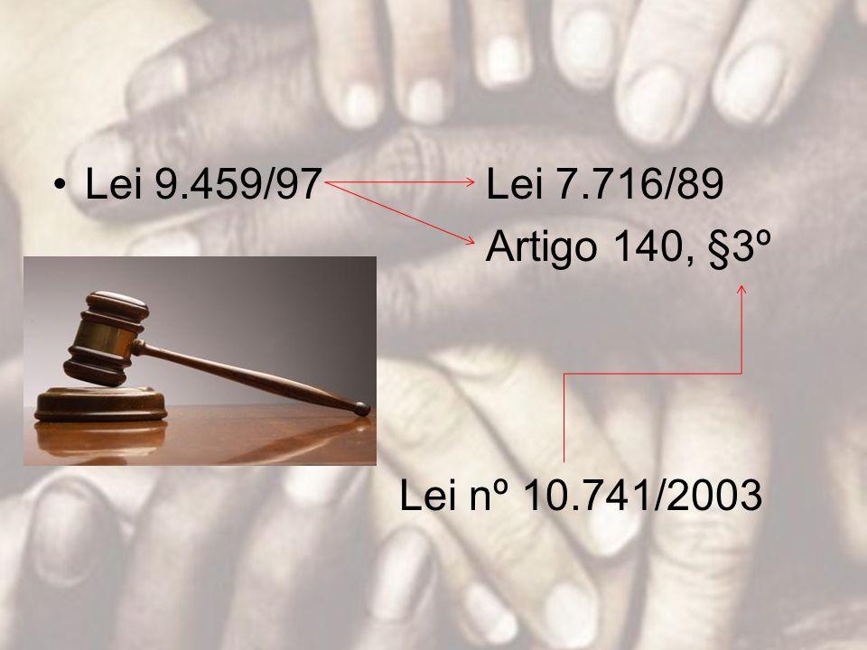 Lei 9.459/97 Lei 7.716/89 Artigo 140, §3º Lei nº 10.741/2003