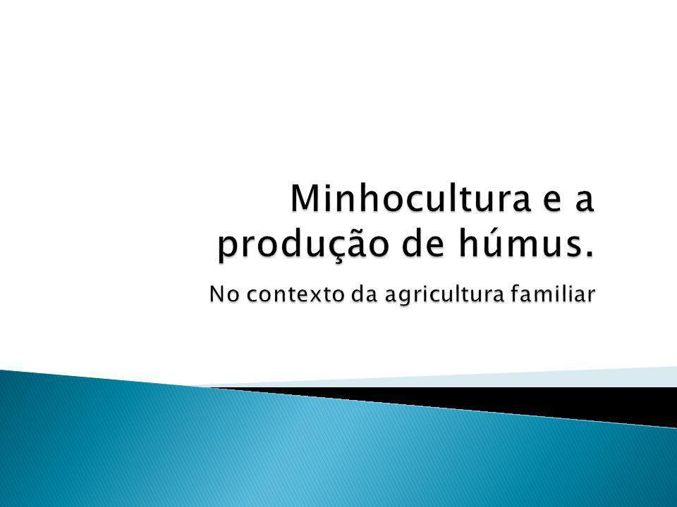 Minhocultura e a produção de húmus. No contexto da agricultura familiar