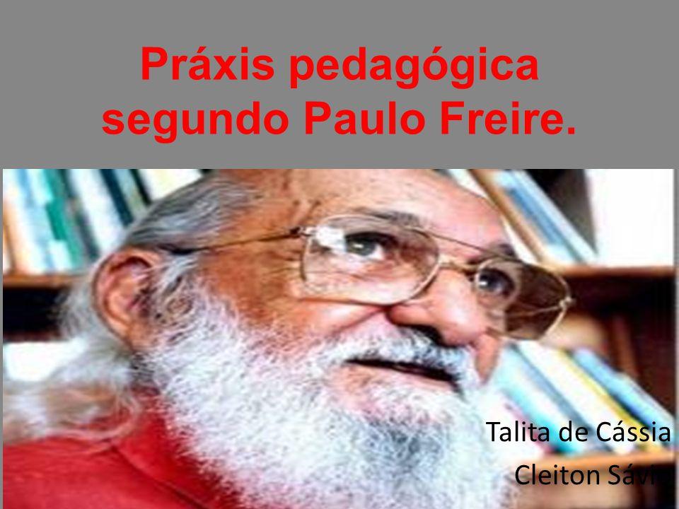 Práxis pedagógica segundo Paulo Freire.