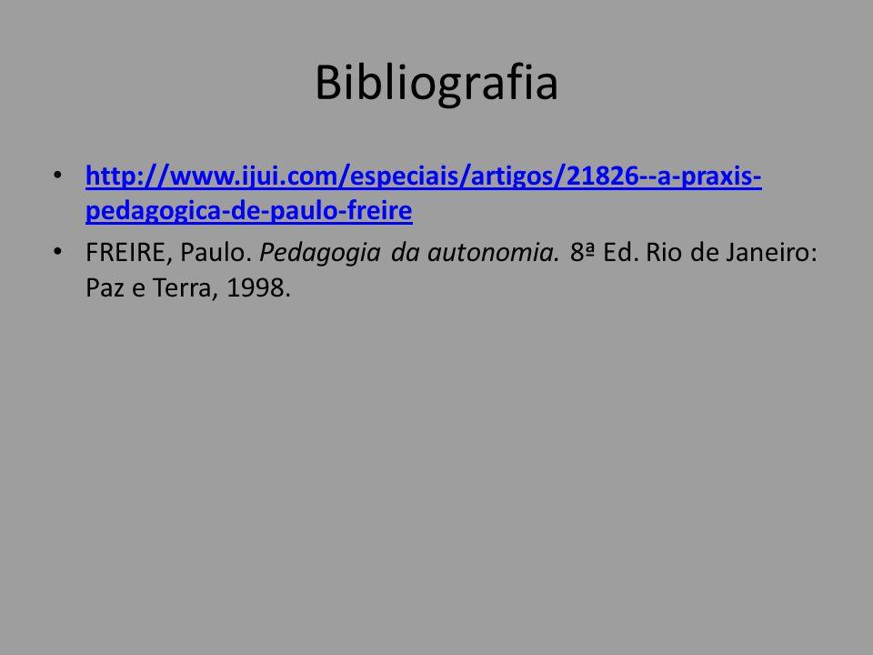 Bibliografia http://www.ijui.com/especiais/artigos/21826--a-praxis-pedagogica-de-paulo-freire.