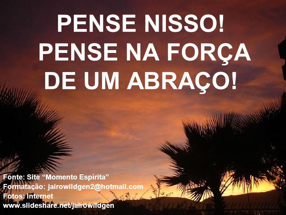 PENSE NISSO! PENSE NA FORÇA DE UM ABRAÇO!