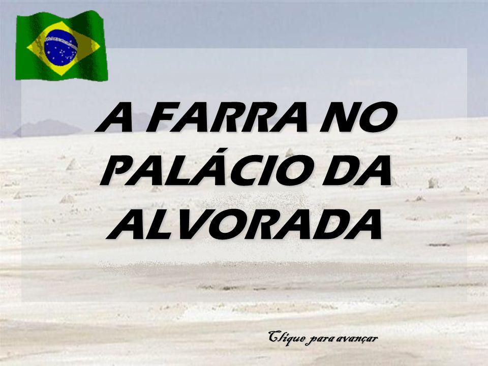 A FARRA NO PALÁCIO DA ALVORADA