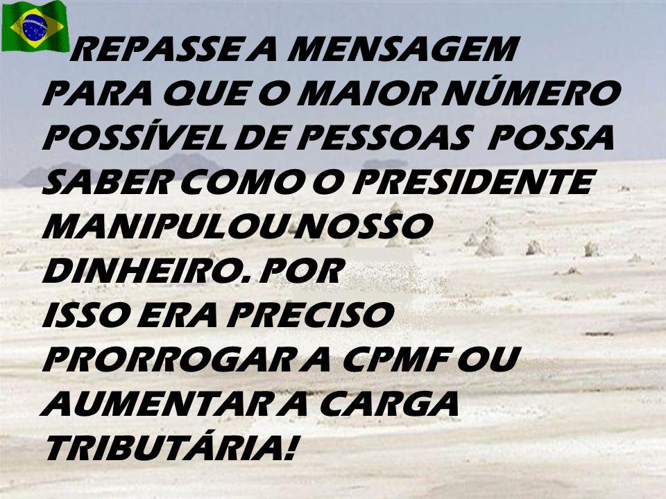 REPASSE A MENSAGEM PARA QUE O MAIOR NÚMERO POSSÍVEL DE PESSOAS POSSA SABER COMO O PRESIDENTE MANIPULOU NOSSO DINHEIRO.