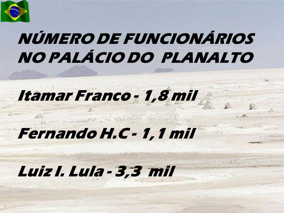 NÚMERO DE FUNCIONÁRIOS NO PALÁCIO DO PLANALTO Itamar Franco - 1,8 mil Fernando H.C - 1,1 mil Luiz I.