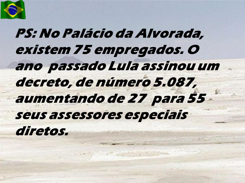 PS: No Palácio da Alvorada, existem 75 empregados