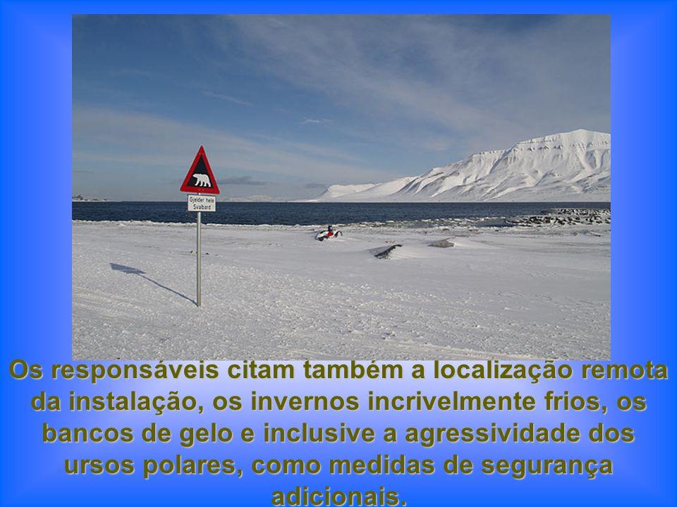 Os responsáveis citam também a localização remota da instalação, os invernos incrivelmente frios, os bancos de gelo e inclusive a agressividade dos ursos polares, como medidas de segurança adicionais.