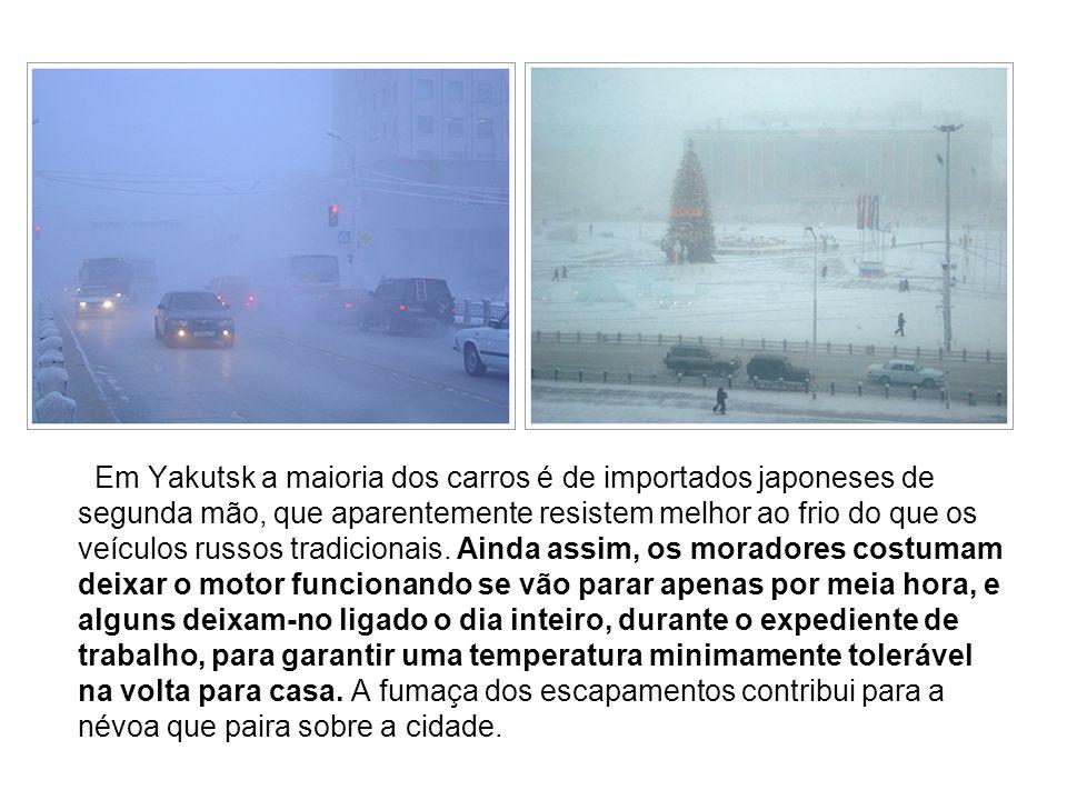 Em Yakutsk a maioria dos carros é de importados japoneses de segunda mão, que aparentemente resistem melhor ao frio do que os veículos russos tradicionais.